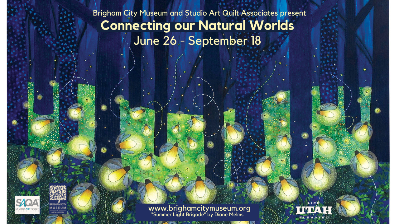 Brigham City Museum and Studio Art Quilt Associates present Connecting our Natural Worlds June 26 - September 18